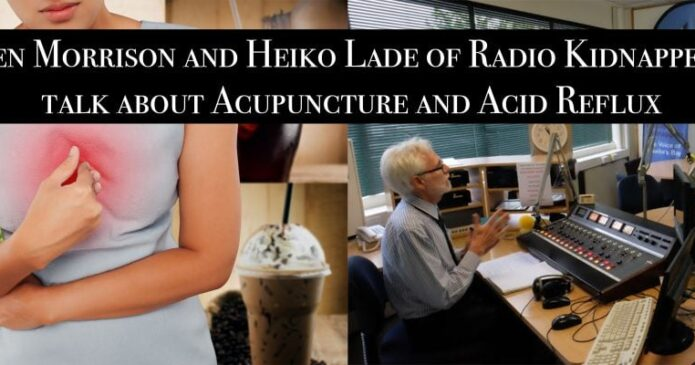 Ken Morrison and Heiko Lade of Radio Kidnappers talk about Acupuncture for Acid Reflux