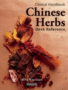 Clinical Handbook of Chinese Herbs Desk Reference by Will Maclean